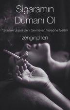 Sigaramın Dumanı Ol by zenginphen