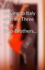 Moving to Italy with my Three New Step-Brothers... by Giggles137