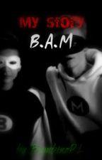 My story/B.A.M by BambinoPL