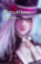 Akatsuki Love Stories~ by TheMagician11