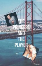 The Princess & The Player (ON HOLD) by thisismybrightplace