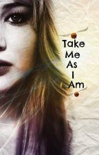 Take Me As I Am (Harry Potter Fan-Fic) by TimeLady96