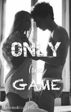 ONLY (SEX) GAME by missblue1122
