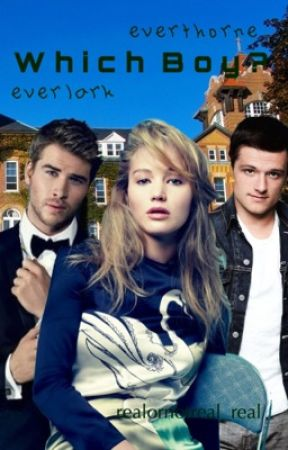 Which Boy?   An Everlark / Everthorne FanFiction by realornotreal_real