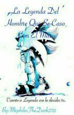 La Leyenda Del Hombre Que Se Caso Con El Mar by MephilesTheDark2712
