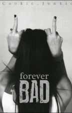 Forever Bad by Cookie_Junkie