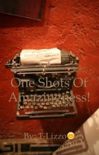 One Shots Of Amazingness! (Requests are Open! :) :D) by T-Lizzo