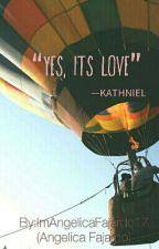 """YES, ITS LOVE"" (KathNiel) by ImAngelicaFajardo17"