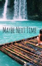 Maybe Next Time - (paused) by NaralyBautista