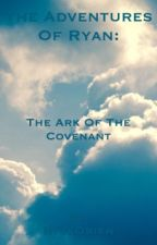 The Adventures Of Ryan: The Ark Of The Covenant by RyveObien