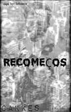 Recomeços by caKKes