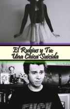 El Rubius Y Tu: Una Chica Suicida 2° by MeluxSct