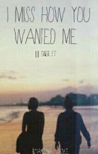 I miss how you wanted me ||Dner FF by Antonia_Joonge