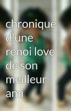 chronique d'une renoi love de son meilleur ami by kaznini91700