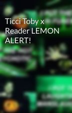 Ticci Toby x Reader LEMON ALERT! by NightmareRose03271