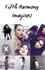 Fifth Harmony Imagines by ainttalkinboutyou