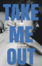 Take Me Out by leevillin