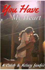 You Have My Heart (An Anthem Lights/Caleb and Kelsey Fanfiction) by Lianna_Grace