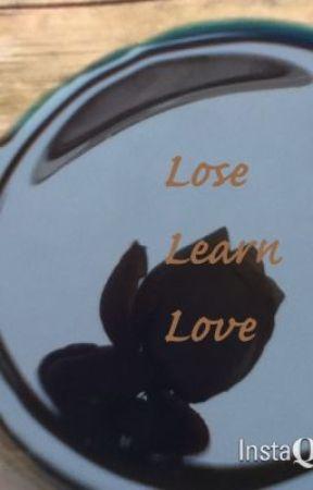 Lose,Learn, Love by openureyesndream