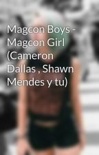 Magcon Boys - Magcon Girl (Cameron Dallas , Shawn Mendes y tu) by LukeTuRubioRico
