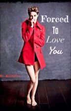 Forced to love you by Sarafourtris
