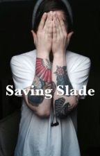 Saving Slade by hopegilchrist
