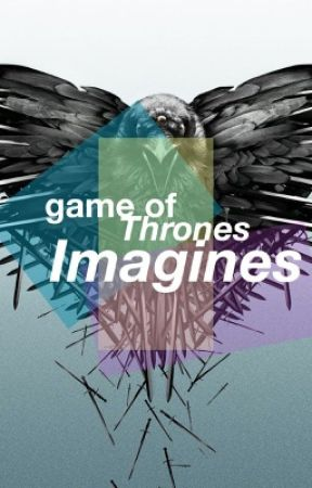 Game Of Thrones Imagines by Nymeriaxwolf