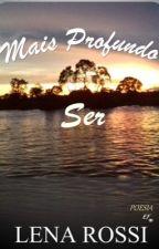 Mais profundo Ser by Lenarossi