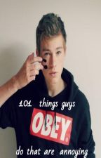 101 things guys do that are annoying by XxXfashionpoliceXxX