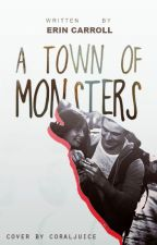 A Town Of Monsters by erinrcarroll