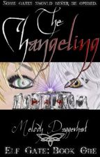 Elf Gate Series, Book 1: The Changeling by MelodyDaggerhart