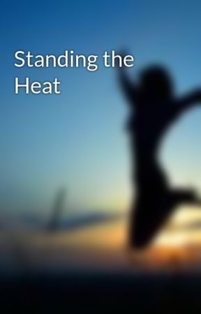 Standing the Heat by LNP4life