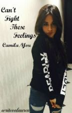 Can't Fight These Feelings ➵ Camila/You by writeonlauren