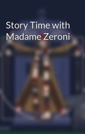 Story Time with Madame Zeroni by H1lary101