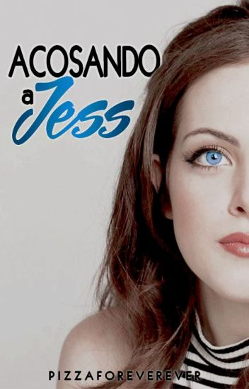 Acosando a Jess (#2) [Wattys2015]