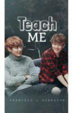 Teach Me (BaekYeol Fanfic) by eatingbaekfast_