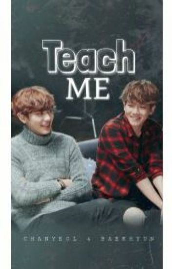 Teach Me (BaekYeol Fanfic)
