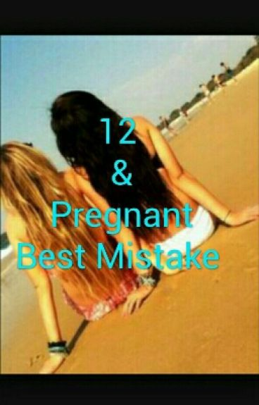 12 and pregnant best mistake