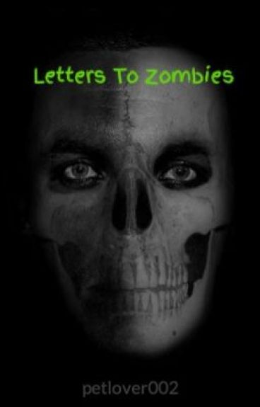 Letters To Zombies by petlover002