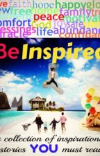 BE INSPIRED: A collection of inspiring stories you must read by RockiztangPinoy