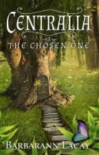 Centralia The Chosen One Book-1 The Centralia Series(#wattys2015 / #justwriteit) by BarbaraLacay