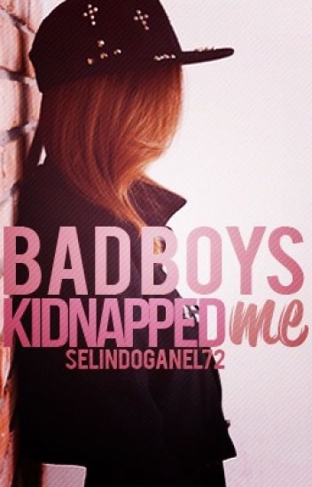 Bad Boys Kidnapped Me