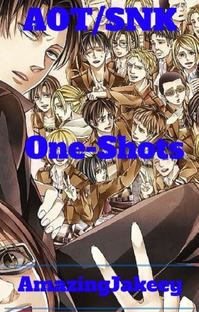 AoT/SnK One-Shots by amazingjakeey