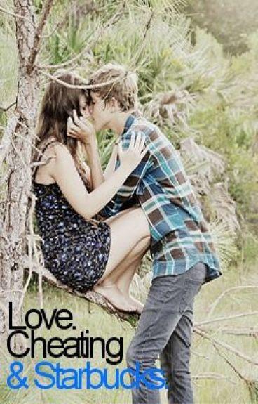Love. Cheating. and starbucks.