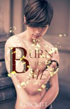 Burn For Me (Boyxboy) {Book 4: Blue Moon Series} by Robokitt