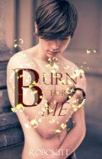 Burn For Me (Boyxboy) {Book 4: Blue Moon Series} by Robokitt