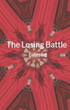 The Losing Battle by caterite