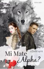 Mi Mate ¿ Alpha ? | #Wattys2015 | by Jade1401