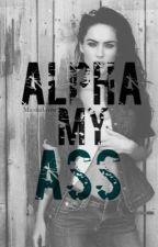 Alpha My Ass by secrets0fmygrenade