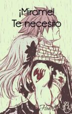 ¡Mirame! Te necesito (One-Shot Nalu) by TreasureDream